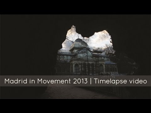 Madrid in Movement 2013 Timelapses and Hyperlapses