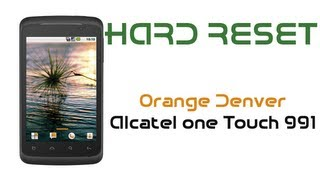 Hard Reset Orange Denver Alcatel One Touch 991