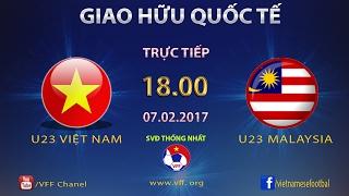FULL | U23 VIỆT NAM vs U23 MALAYSIA (3-0) | GIAO HỮU QUỐC TẾ