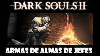 Dark Souls 2 Guia: Cómo Hacer ARMAS CON ALMAS DE JEFES