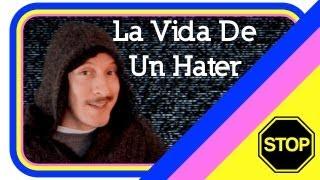 La Vida De Un Hater