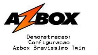 Azbox: Configuração Azbox Bravíssimo Twin