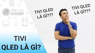 Tivi Qled là gì? - Có thể bạn chưa biết