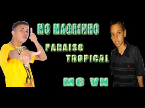 MC MAGRINHO E MC VN - PARAISO TROPICAL ♫