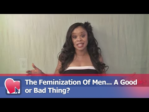 The Feminization Of Men... A Good or Bad Thing? - by Shay Williams (for Digital Romance TV)