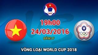 Việt Nam vs Đài Loan (TQ) - Vòng loại World Cup 2018 | FULL