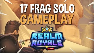 Crazy 17 Frag Solo Win!! - Realm Royale Solo Gameplay - Ninja