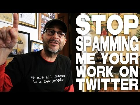 Stop Spamming Me Your Work On Twitter by Joe Wilson