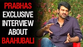 Baahubali Prabhas Exclusive Interview
