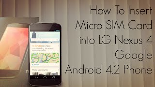 How To Insert Micro SIM Card Into LG Nexus 4 Google