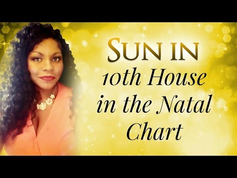 SUN IN THE 10 HOUSE OF THE NATAL CHART