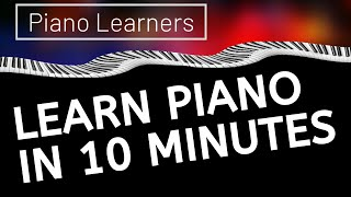How To Learn The Piano In Under 10 Minutes