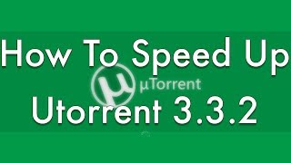 How To Speed Up UTorrent 3.3.2 2014 How To Speed Up