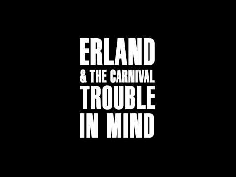 Erland & The Carnival - Trouble In Mind