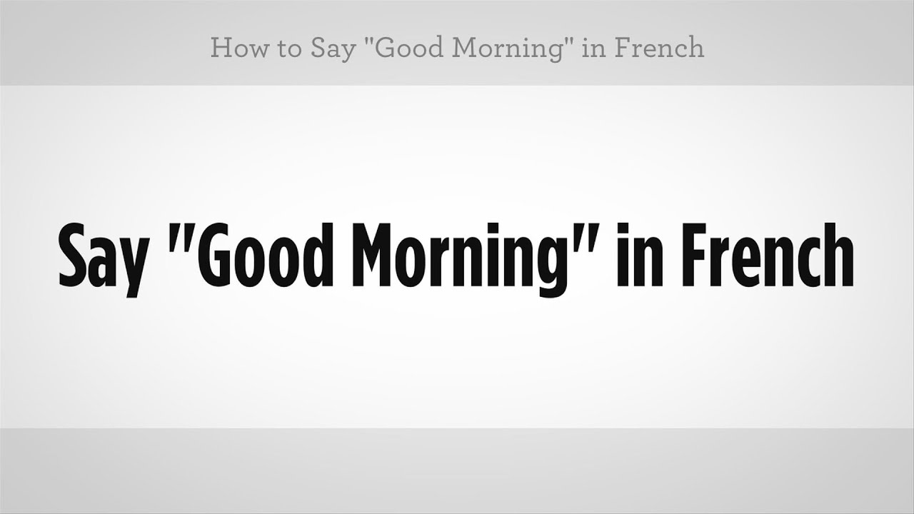 Google Good Morning In French : How to say quot good morning in french lessons youtube
