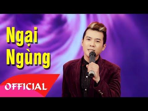 Ngại Ngùng - Ngô Viết Trung | Nhạc Vàng Trữ Tình 2017 [Official MV HD]