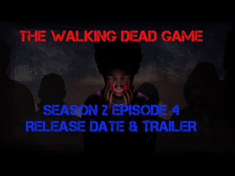 The Walking Dead Game: Season 2 Episode 4 Release Date & Trailer Breakdown