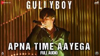 Apna Time Aayega - Full Audio   Gully Boy   Ranveer Singh & Alia Bhatt   DIVINE   Dub Sharma