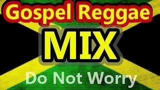 Gospel Reggae Mix DO NOT WORRY Gospel Reggae Music