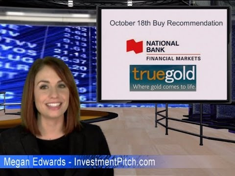 National Bank Financial - True Gold Mining (TSXV: TGM) Oct 18th Buy Recommendation