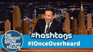 Hashtags: #IOnceOverheard