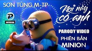NƠI NÀY CÓ ANH | MV PARODY MUSIC VIDEO | MINION.