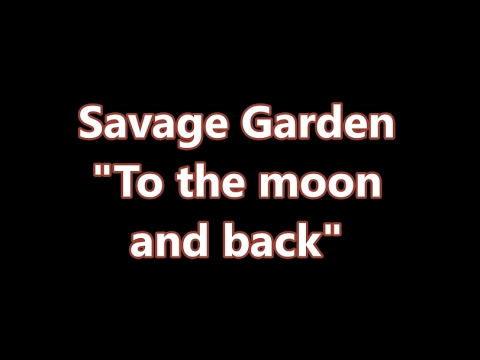 Savage Garden-To the moon and back-[Lyrics]