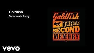 Goldfish - Moonwalk Away