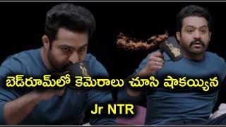 Jr NTR shocked Seeing Cameras in his Bedroom