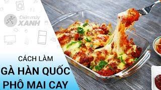 Cách làm gà rán cay phô mai chuẩn vị Hàn Quốc | Điện máy XANH