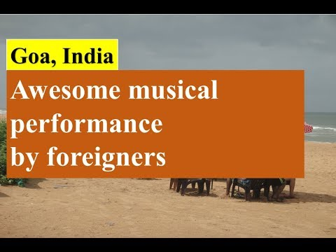 Awesome musical performance by foreigners in Goa......