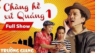 Fullshow Liveshow Trường Giang 1 - Chàng Hề Xứ Quảng