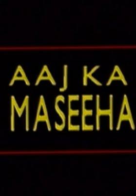 Aaj Ka Maseeha