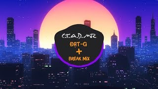 C.T.A.D.M.R -  Đạt G ft. $eth ( BREAK MIX )