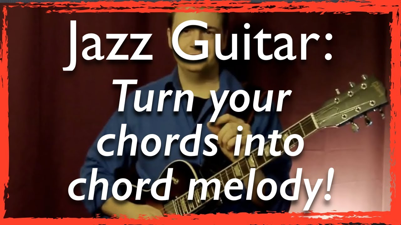 Jazz Guitar: Turn your chords into chord melody! - Jazz ...
