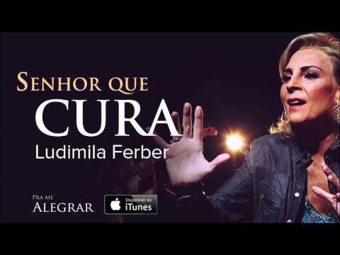 Ludmila Ferber - Senhor Que Cura (CD Pra Me Alegrar)