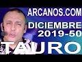 Video Horóscopo Semanal TAURO  del 8 al 14 Diciembre 2019 (Semana 2019-50) (Lectura del Tarot)