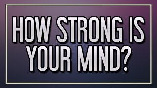 How strong is your mind?
