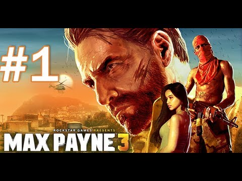 Max Payne 3 Walkthrough / Gameplay Part 1 - And So It Begins