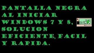 Pantalla Negra Al Iniciar Windows 7 Y 8, Solucion Por