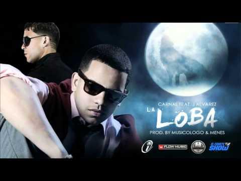 Carnal Ft. J Alvarez - Loba (Reggaeton 2011)