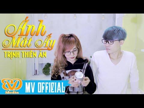 Ánh Mắt Ấy - Trịnh Thiên Ân   Nhạc Trẻ Mới Nhất 2017 [ MV OFFICIAL ]