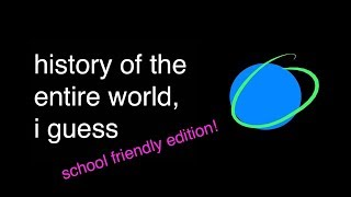 """history of the entire world, i guess"" by bill wurtz, but it's School Friendly"