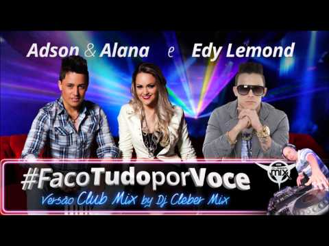 Faco Tudo Por Você - Adson e Alana e Edy Lemond - Versao CLUB MIX Extended By Dj Cleber Mix 2014