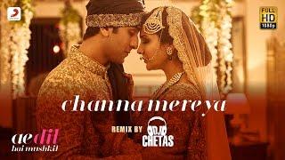 Channa Mereya Remix – DJ Chetas Ae Dil Hai Mushkil Hindi Video Download New Video HD