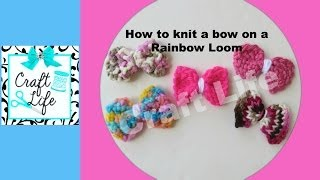 Craft Life ~ How To Knit A Bow On A Rainbow Loom