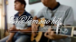 NÓI LÀM SAO HẾT - Guitar cover