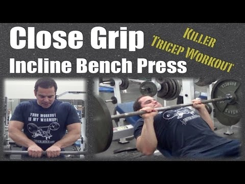 Close Grip INCLINE Bench Press (tricep exercise)