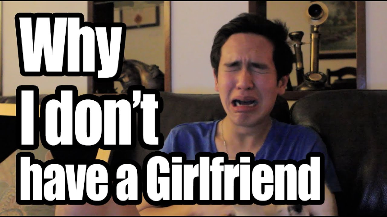 Why I Dont Have A Girlfriend - YouTube
