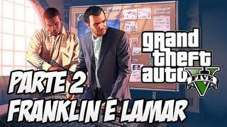 GTA V Detonado História Parte 2 Franklin, Lamar E Os